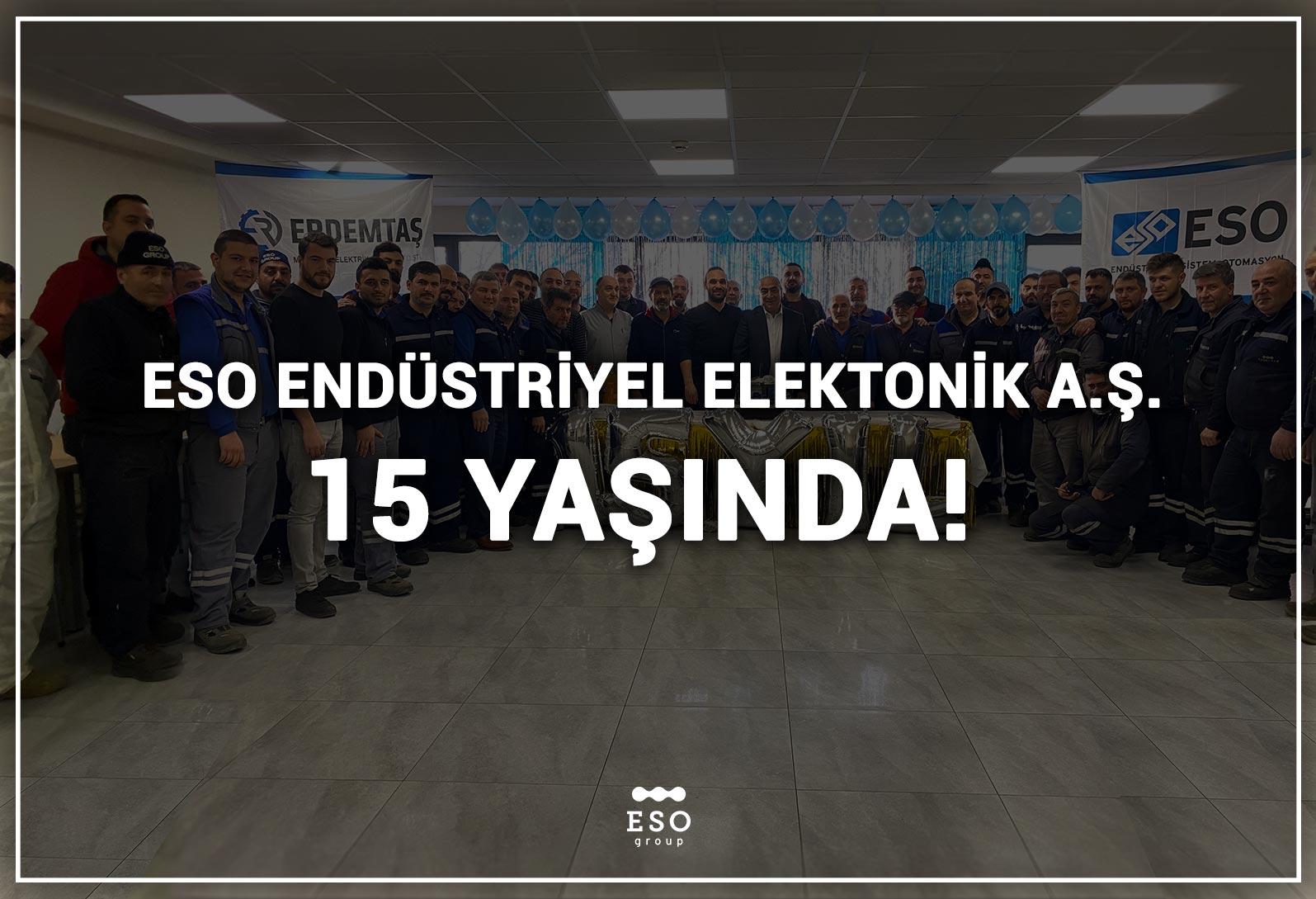 ESO Endüstriyel Elektronik A.Ş. 15. Kuruluş Yıl Dönümünü Kutladı