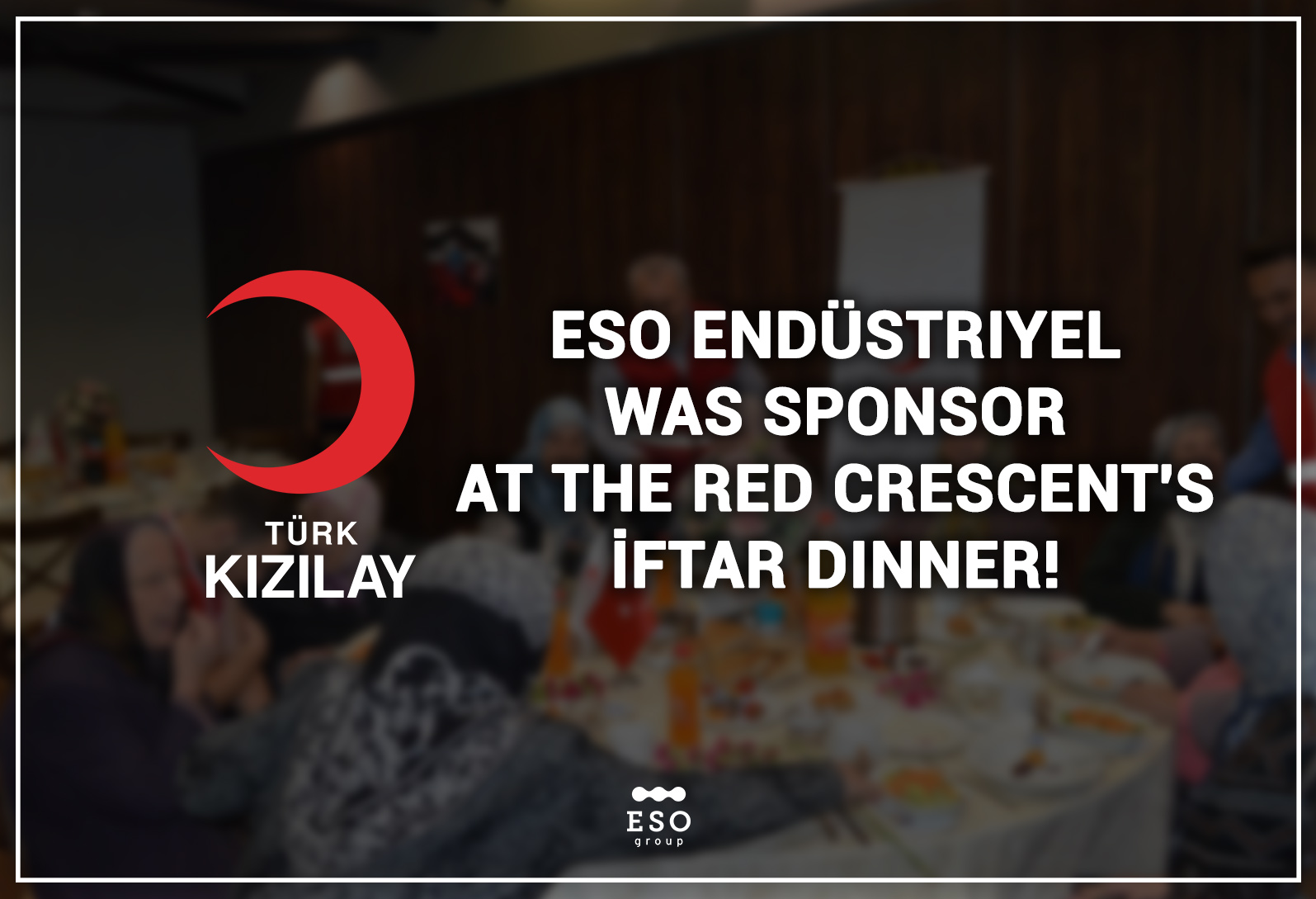 ESO Endüstriyel Otomasyon was Sponsor at the Red Crescent's İftar Dinner